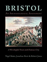 Bristol: A Worshipful Town and Famous City: An Archaeological Assessment from Prehistory to 1900 (English Edition)