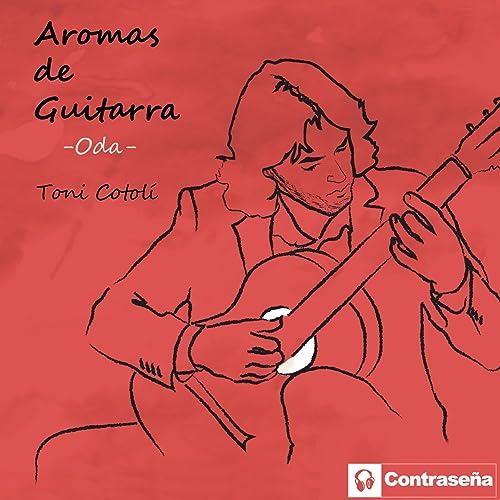 Aromas de Guitarra - Oda - de Toni Cotolí en Amazon Music - Amazon.es