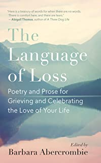 The Language of Loss: Writers on Grieving the Death of a Life Partner