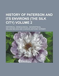 History of Paterson and Its Environs (the Silk City) (Volume 2); Historical- Genealogical - Biographical