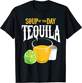Soup of the Day Tequila - Funny Tequila T-Shirt