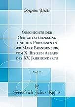 Geschichte Der Gerichtsverfassung Und Des Prozesses in Der Mark Brandenburg Vom X. Bis Zum Ablauf Des XV. Jahrhunderts, Vol. 2 (Classic Reprint) (German Edition)