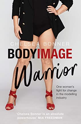Body Image Warrior: One Womans Fight for Change in the Modelling Industry
