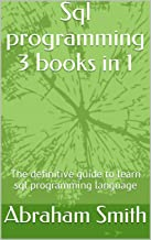 Sql programming 3 books in 1: The definitive guide to learn sql programming language (English Edition)