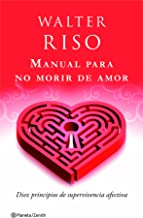 Manual para no morir de amor: Diez principios de supervivencia afectiva (Biblioteca Walter Riso) (Spanish Edition)