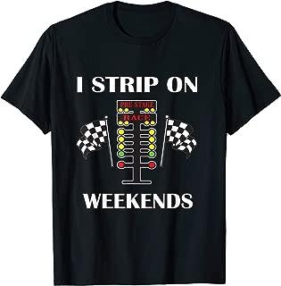I Strip On Weekends Gift Men Women Love Drag Racing Track T-Shirt