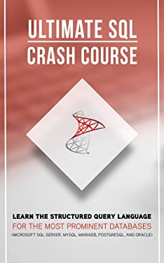 SQL: The Ultimate SQL Crash Course: Learn The Structured Query Language For The Most Prominent Databases(Microsoft SQL Server, MySQL, MariaDB and Oracle) (SQL, SQL PROGRAMMING, SQL FOR BEGINNERS)
