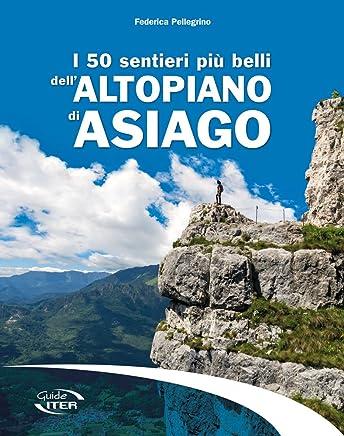 I 50 sentieri più belli dellAltopiano di Asiago