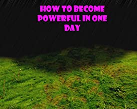How To Become Powerful In One Day