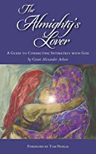 The Almighty's Lover: A Guide to Connecting Intimately with God