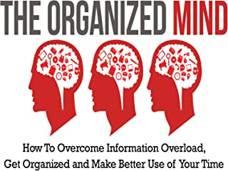 Organized Mind - Discover The Step-By-Step System To Overcoming Information Overload And Staying Organized!