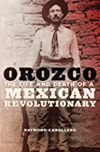 orozco: و The Life Death of a Mexican من الثوري