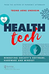 Health Tech: Rebooting Society's Software, Hardware and Mindset Kindle Edition