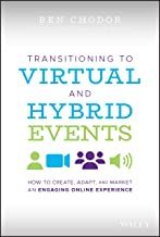 Transitioning to Virtual and Hybrid Events: How to Create, Adapt, and Market an Engaging Online Experience