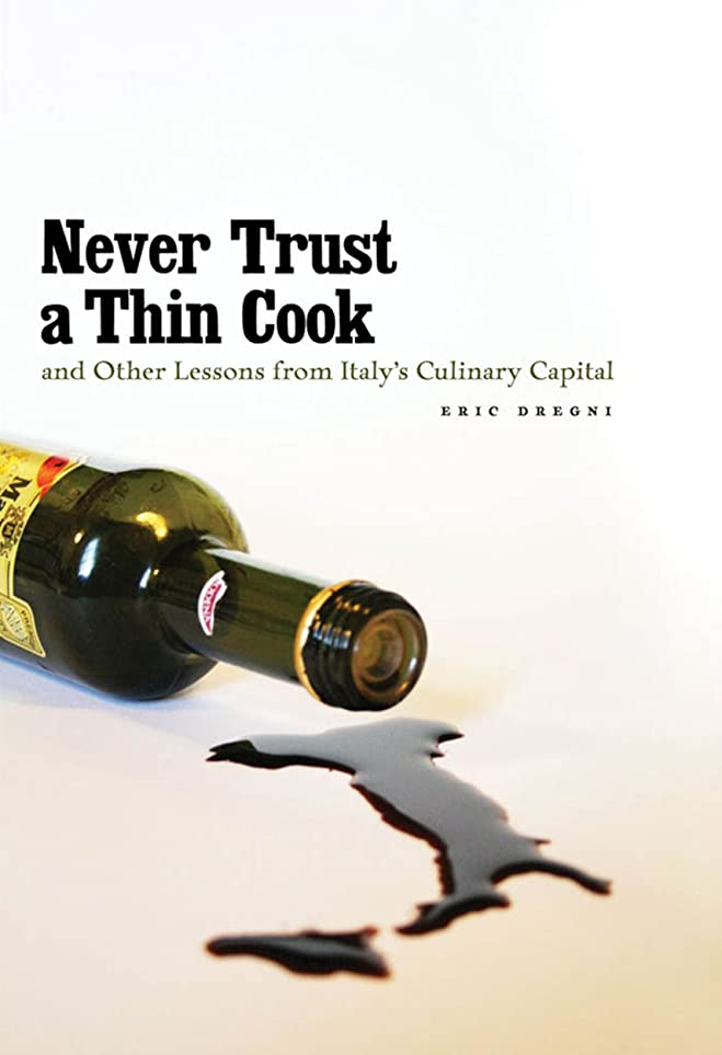 流すむちゃくちゃ酸化物Never Trust a Thin Cook and Other Lessons from Italy's Culinary Capital (English Edition)