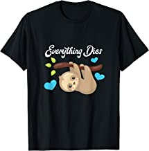 Funny Sloth Everything Dies T-Shirt