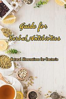 Guide for Herbal Antibiotics: Natural Alternatives for Bacteria: Antibiotics From Herbal