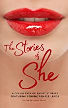 The Stories of She: A Collection of Short Stories Featuring Strong Female Characters
