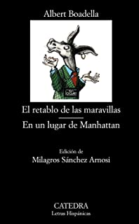 El retablo de las maravillas & En un lugar de Manhattan / The Tableau of Wonders & Somewhere in Manhattan (Letras Hispanicas / Hispanic Writings) (Spanish Edition)
