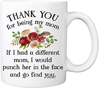 Thank You For Being My Mom Coffee Mug - 11oz Ceramic Cup for Mommy, Mama, Stepmom, Mother's day - Birthday, Christmas, Val...