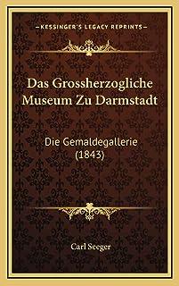 Das Grossherzogliche Museum Zu Darmstadt: Die Gemaldegallerie (1843)
