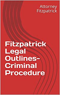 Fitzpatrick Legal Outlines- Criminal Procedure