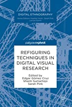 Refiguring Techniques in Digital Visual Research (Digital Ethnography)