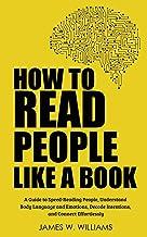 چگونه مردم را مانند یک کتاب بخوانیم: راهنمای افراد سریع مطالعه ، درک زبان بدن و احساسات ، اهداف رمزگشایی و اتصال بدون دردسر (هوش هیجانی عملی)