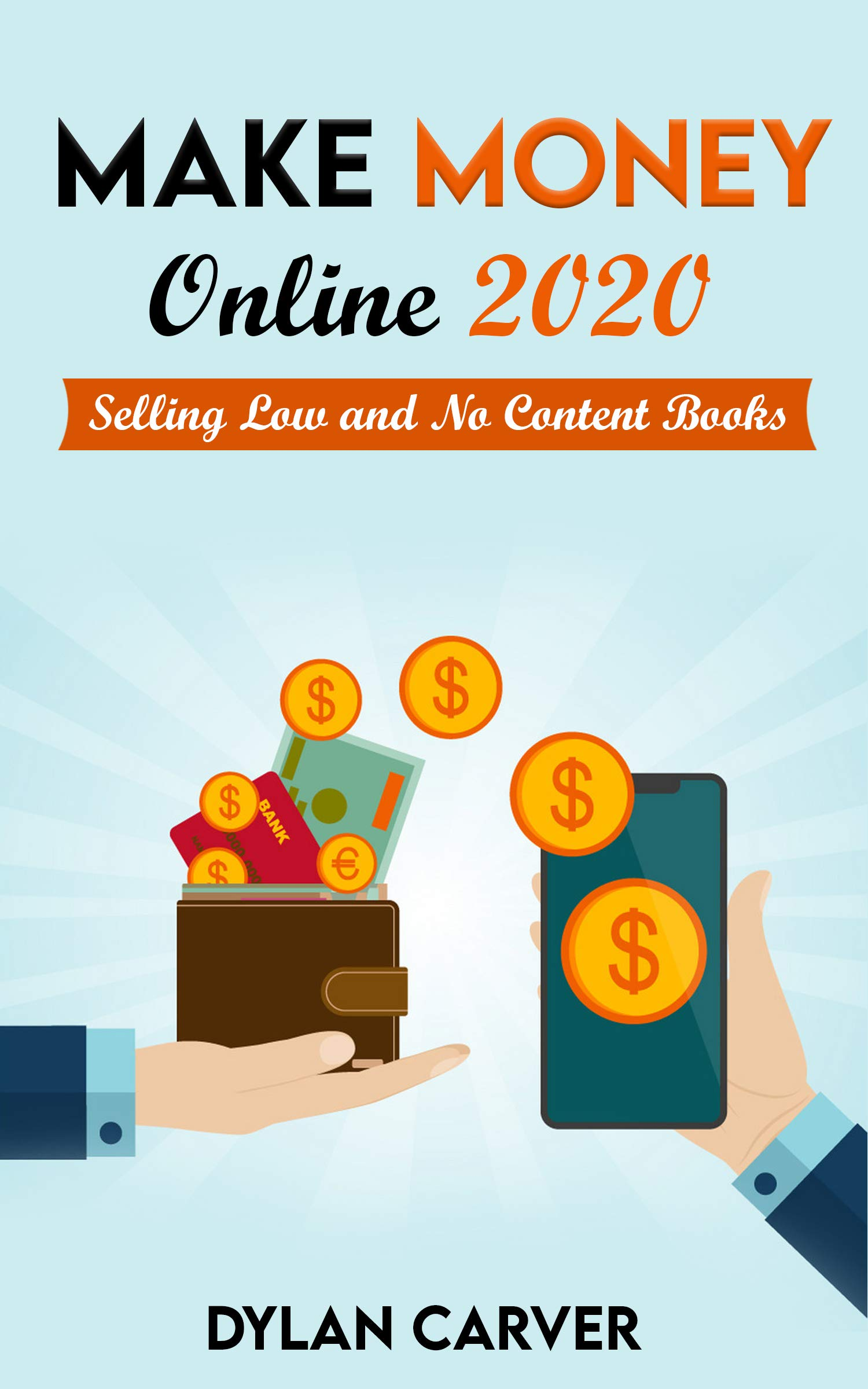 Make Money Online 2020: Selling Low and No Content Books: A Beginner's Introduction to the Best Online Publishing Opportunity