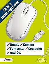 Einfach selbst reparieren - Handy, Kamera, Fernseher, Computer und Co.: Mehr als 140 praktische Tipps und Tricks für den digitalen Alltag (German Edition)