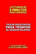 Trucos Psicológicos Para Triunfar Al Seducir Mujeres (Lecturas De 5 Minutos Para Hombres) (Spanish Edition)