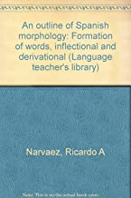 An outline of Spanish morphology: Formation of words, inflectional and derivational (Language teacher's library)