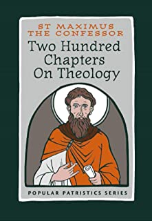 Two Hundred Chapters on Theology: St. Maximus the Confesor (Popular Patristic Series Book 53)
