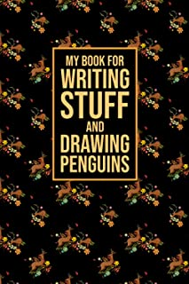 My book For Writing Stuff And Drawing Penguins: Funny Gag Notebook Journal For Co-workers. Lined Notebook. Blank Notebook....