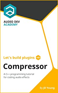 Let's build plugins - Compressor: A C++ programming tutorial for coding audio effects
