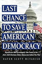 Last Chance to Save American Democracy: Republicans Will Permanently Take Power in the 2022-2024 Elections Unless Democrat...