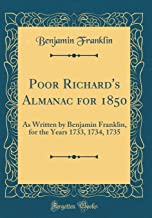 Poor Richard's Almanac for 1850: As Written by Benjamin Franklin, for the Years 1733, 1734, 1735 (Classic Reprint)