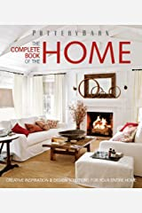 Pottery Barn The Complete Book of the Home: Creative Inspiration and Design Solutions Paperback