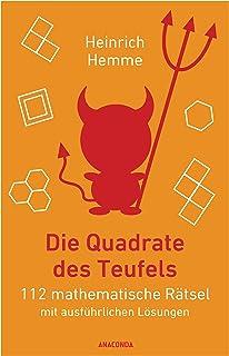 Die Quadrate des Teufels: 112 mathematische Rätsel mit ausführlichen Lösungen