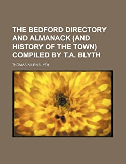 The Bedford Directory and Almanack (and History of the Town) Compiled by T.A. Blyth