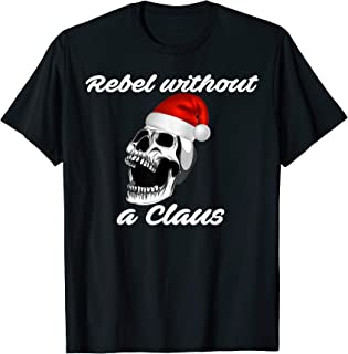 Rebel Without A Claus Funny Christmas Holiday T-Shirt