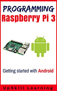Guide To Raspberry Pi 3 And Android Development (Programming Raspberry Pi 3 - Getting Started With Android)