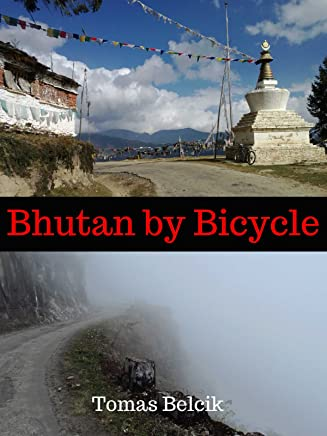Bhutan by Bicycle: Cycling Across Land of the Thunder Dragon (English Edition)
