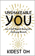 Unshakeable You: How to Self-Regulate During Life's Challenging Moments (IN-Powerment™ Series)