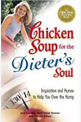 Chicken Soup for the Dieter's Soul: Inspiration and Humor to Help You Over the Hump Kindle Edition