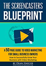The Screencasters Blueprint: Grow Your Business With Video Marketing