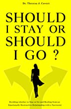 Should I Stay or Should I Go: Deciding whether to Stay or Go and Healing from an Emotionally Destructive Relationship with a Narcissist