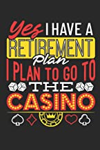 Yes I Have A Retirement Plan I Plan To Go To The Casino: Casino Journal, Blank Paperback Notebook for Gamblers, Gambling Log
