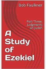 A Study of Ezekiel: Part Three: Judgments on Judah Kindle Edition