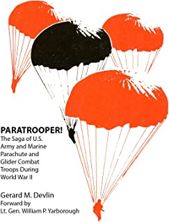 Paratrooper!: The Saga of U.S. Army and Marine Parachute and Glider Combat Troops During World War II